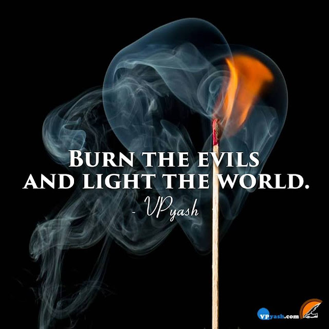 Burn The Evils Of Your Bad Things. And Light The Future...