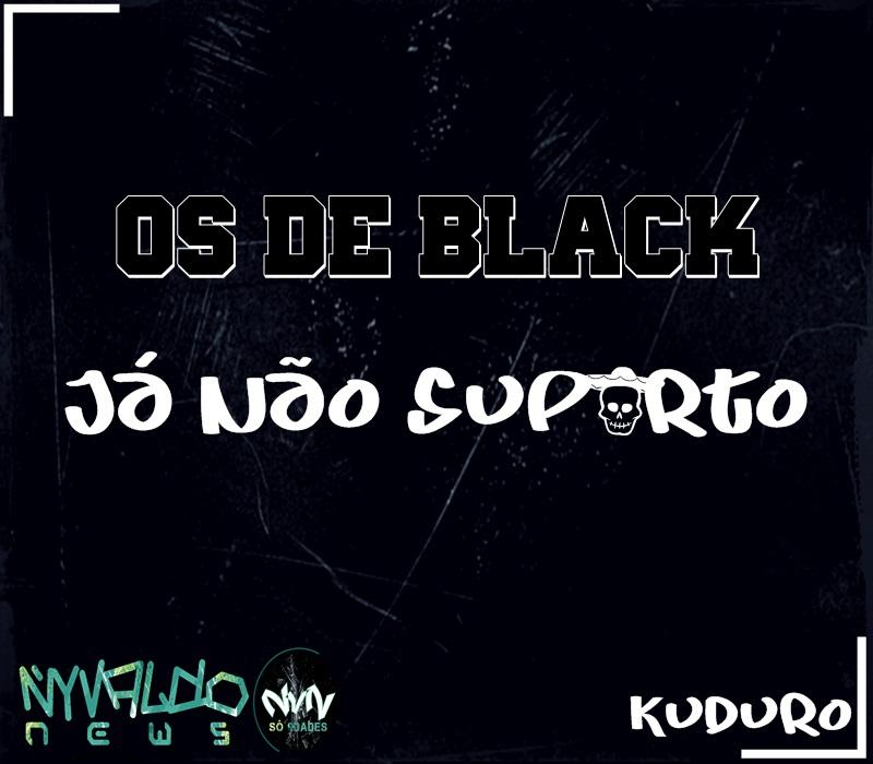 Khalid Young Dum Mp3: Os De Black - Já Não Suporto (Kuduro) [Download]