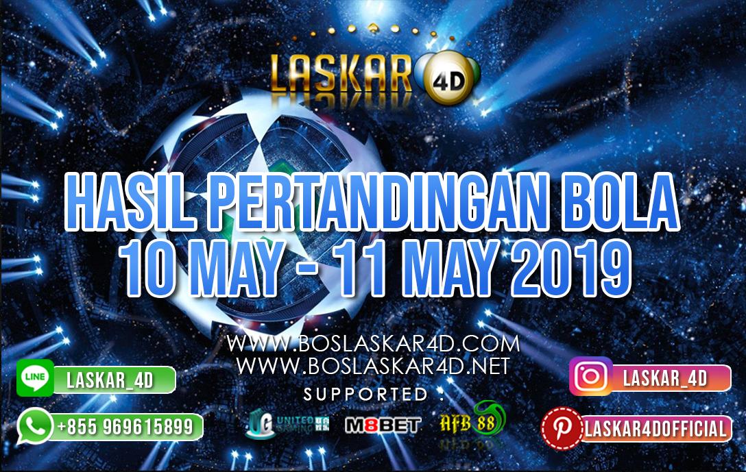 HASIL PERTANDINGAN BOLA 10 MAY – 11 MAY 2019