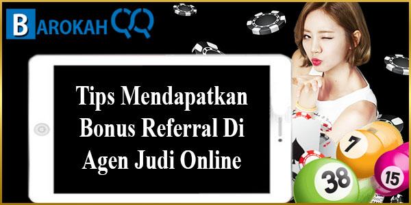 Tips Mendapatkan Bonus Referral Di Agen Judi Online
