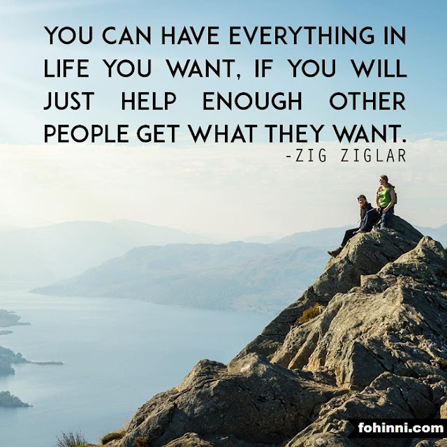 YOU CAN HAVE EVERYTHING IN LIFE YOU WANT, IF YOU WILL JUST HELP ENOUGH OTHER PEOPLE GET WHAT THEY WANT.
