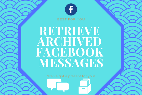 How To Retrieve Deleted Archived Messages On Facebook<br/>