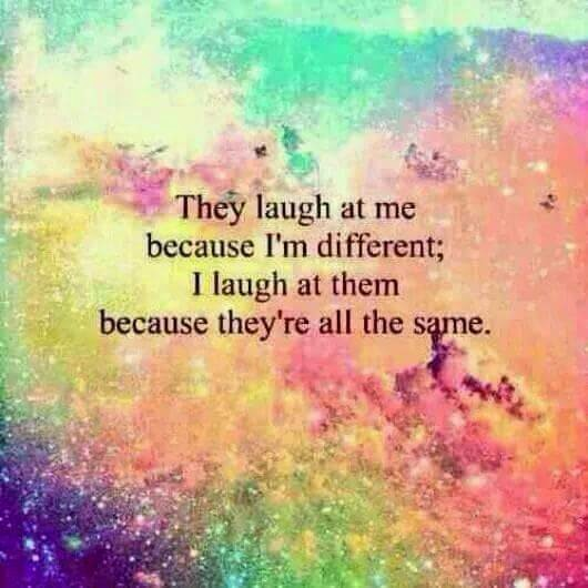 Quotes Inspiration They Laugh At Me Because Im Different I Laugh