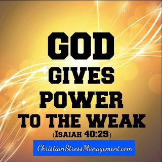 God gives power to the weak. (Isaiah 40:29)