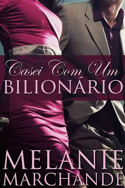 Casei Com Um Bilionário Melanie Marchande