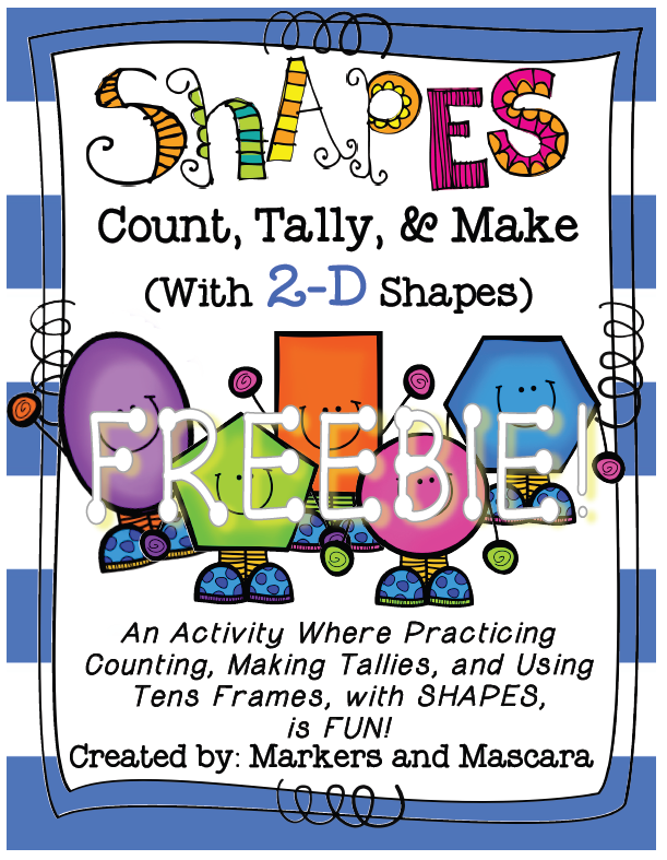 http://www.teacherspayteachers.com/Product/Count-Tally-and-Make-with-2D-Shapes-1217568