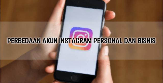 Perbedaan Akun Instagram Bisnis dan Personal