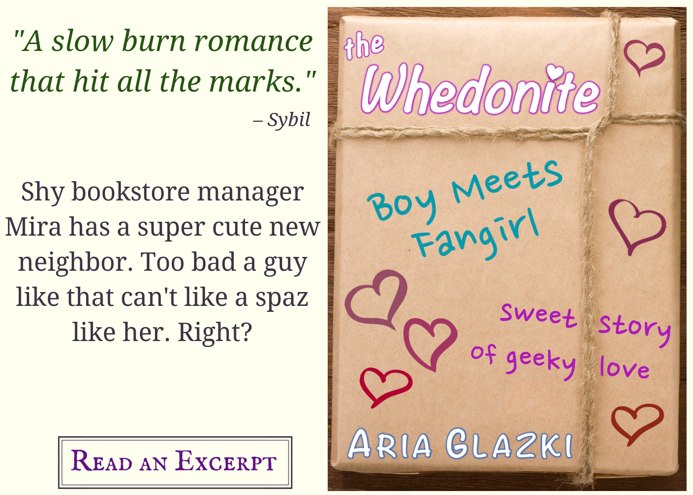 "Image card for The Whedonite by Aria Glazki, featuring book cover and text: ""A slow burn romance that hit all the marks."" —Sybil Shy bookstore manager Mira has a super cute new neighbor. Too bad a guy like that can't like a spaz like her. Right? Read an excerpt."