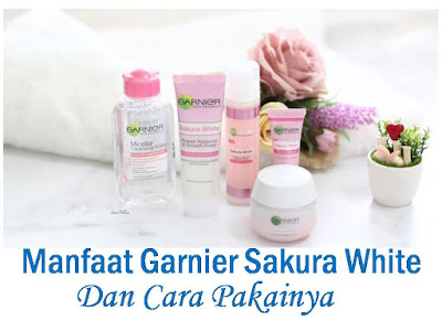 manfaat garnier sakura white efek sampingnya