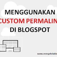 Menggunakan Custom Permalink di Blogspot