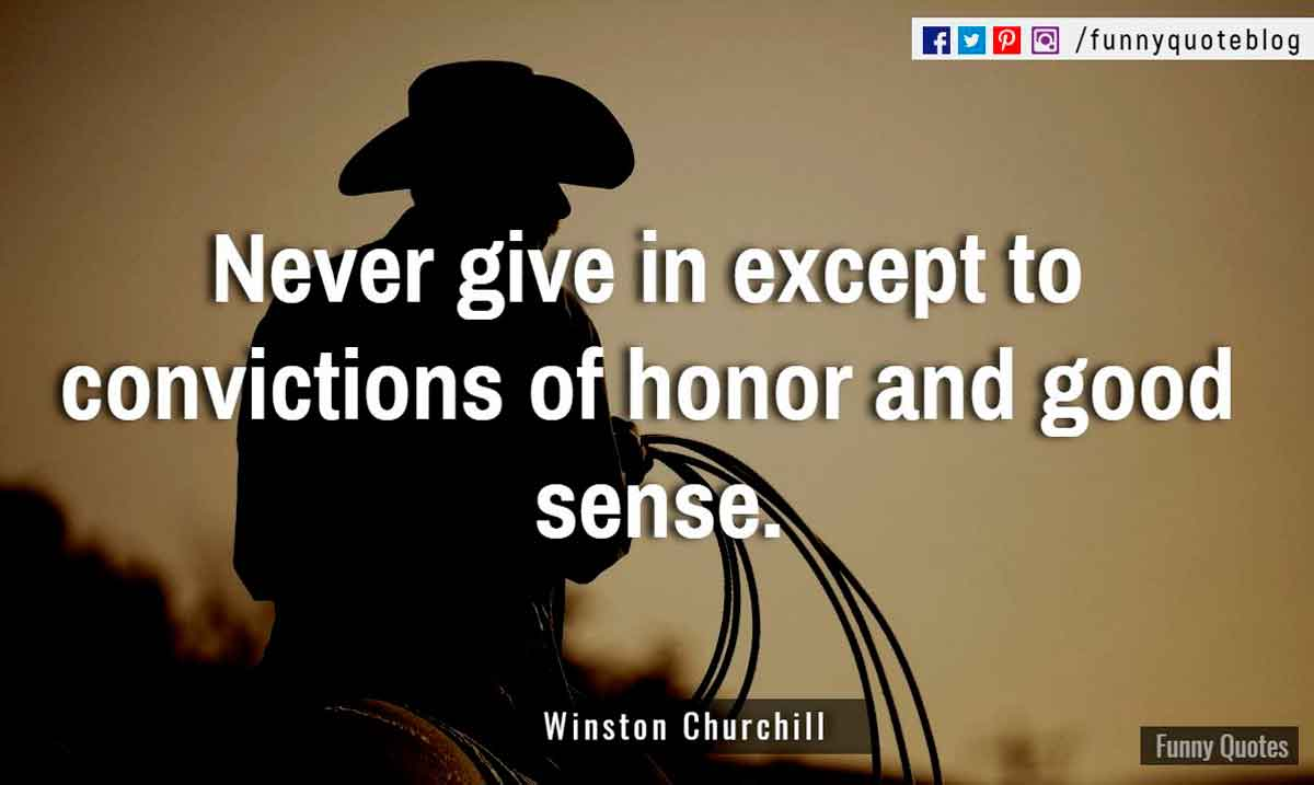"""Never give in except to convictions of honor and good sense."" ? Winston Churchill Quote"
