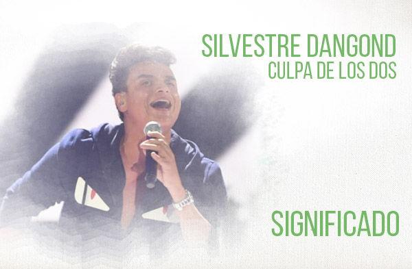 Culpa de los Dos significado de la canción Silvestre Dangond.