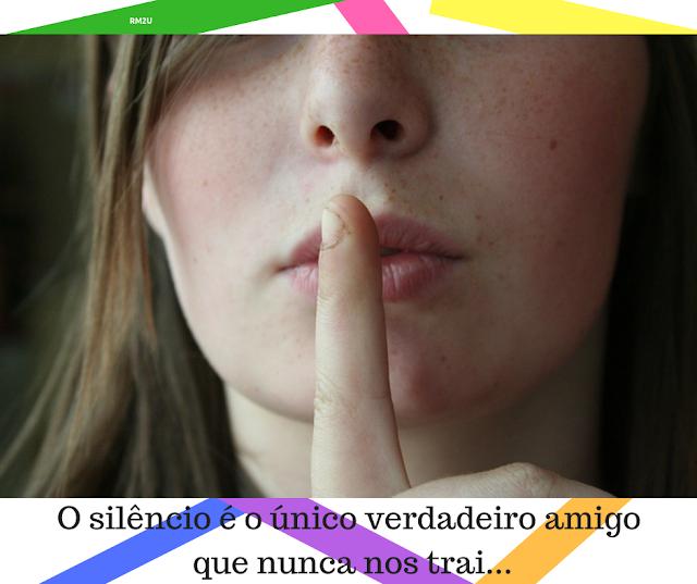 O silêncio é o único verdadeiro amigo
