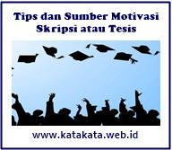 Tips dan Sumber Motivasi Menyelesaikan Skripsi atau Tesis Tips dan Sumber Motivasi Menyelesaikan Skripsi atau Tesis