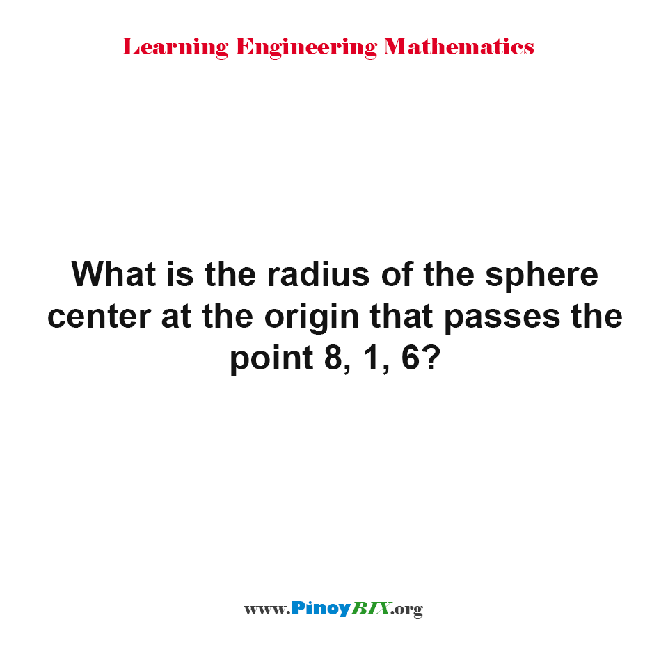 What is the radius of the sphere center at the origin that passes the point 8, 1, 6?