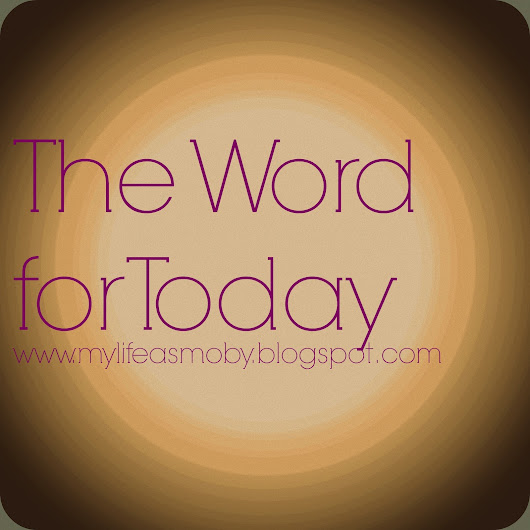 THE WORD FOR TODAY - ENJOY THE JOURNE