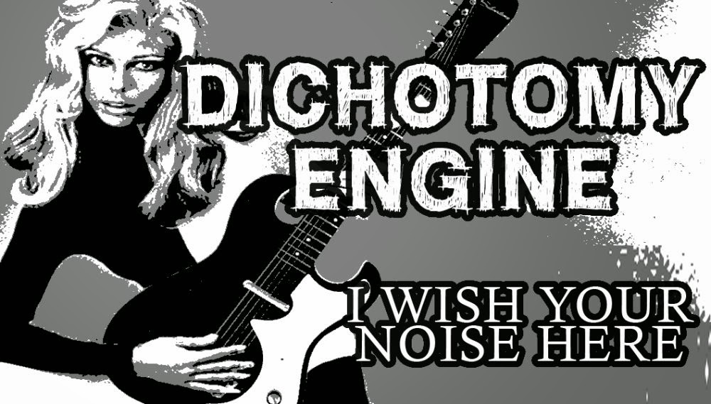 i wish your noise here - dichotomy engine
