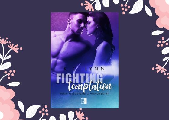 """Książka na którą czekacie, czyli 6 cytatów z powieści K.C. Lynn pt.""""Fighting temptation"""""""