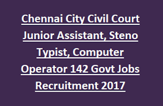 Chennai City Civil Court Junior Assistant, Steno Typist, Computer Operator 142 Govt Jobs Recruitment 2017