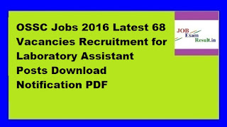 OSSC Jobs 2016 Latest 68 Vacancies Recruitment for Laboratory Assistant Posts Download Notification PDF