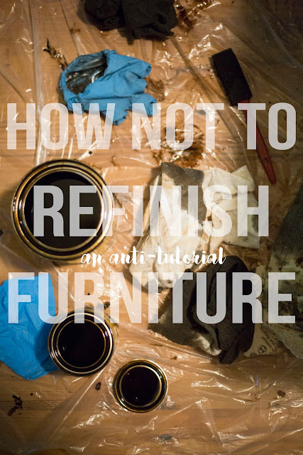 How NOT to refinish Furniture: An Anti-Tutorial