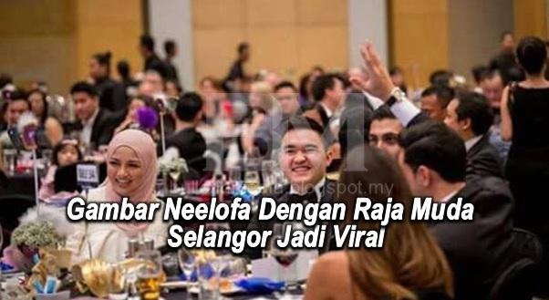 KINI TERSEBAR!! Inilah wajah sebenar Raja Muda Selangor yang dikaitkan dengan Neelofa, amat mengejutkan!!! (2 FOTO)