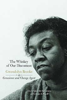 The Whiskey of our Discontent: Gwendolyn Brooks as Conscience and Change Agent by   Quraysh Ali Lansana