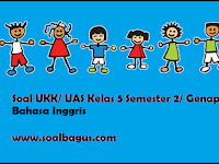 Soal UKK/ UAS Kelas 5 B. Inggris Semester 2