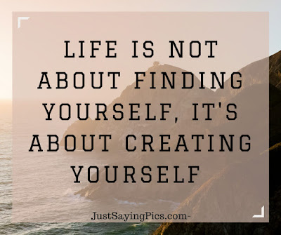 inspiring quotes life is not about fding yourself it's about creating