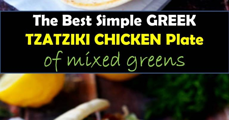 Simple GREEK TZATZIKI CHICKEN Plate of mixed greens ...