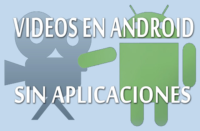 Aprende a bajar vídeos de Android sin aplicaciones