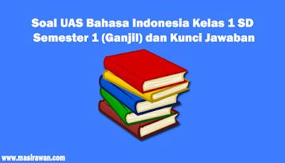 40 Soal UAS Bahasa Indonesia Kelas 1 SD Semester 1 Ganji dan Kunci Jawaban