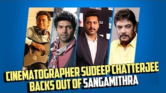 Cinematographer Sudeep Chatterjee backs out of Sangamithra