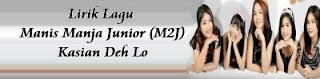 Lirik Lagu Manis Manja Junior (M2J) - Kasian Deh Lo