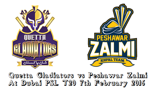 Quetta Gladiators vs Peshawar Zalmi At Dubai PSL T20 7th February 2016
