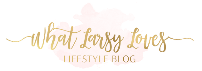 What Larsy Loves - A Lifestyle Blog