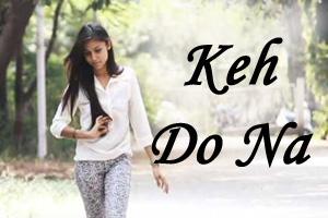 Keh Do Na
