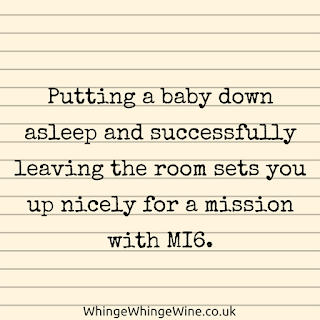 Putting a baby down asleep and leaving the room sets you up nicely for a mission with MI6