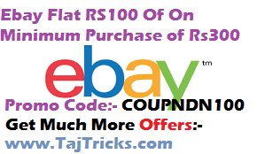 Ebay-Get Flat RS100 off on Minimum Purchase of RS300 Only(New User)