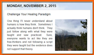 http://mindbodythoughts.blogspot.com/2015/11/challenge-your-healing-paradigm.html