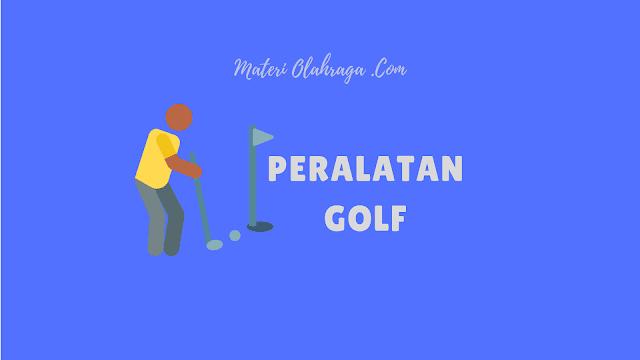 12+ Perlengkapan & Peralatan Golf untuk Pemula Wajib Disiapkan