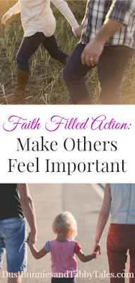 Faith Filled Action: Make Others Feel Important