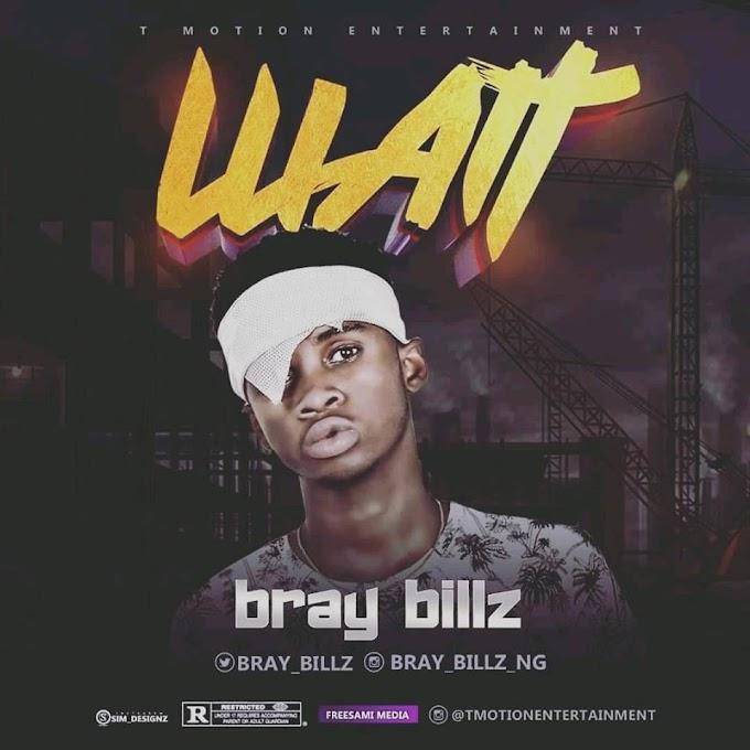 [Song Lyrics] Braybillz - Wait