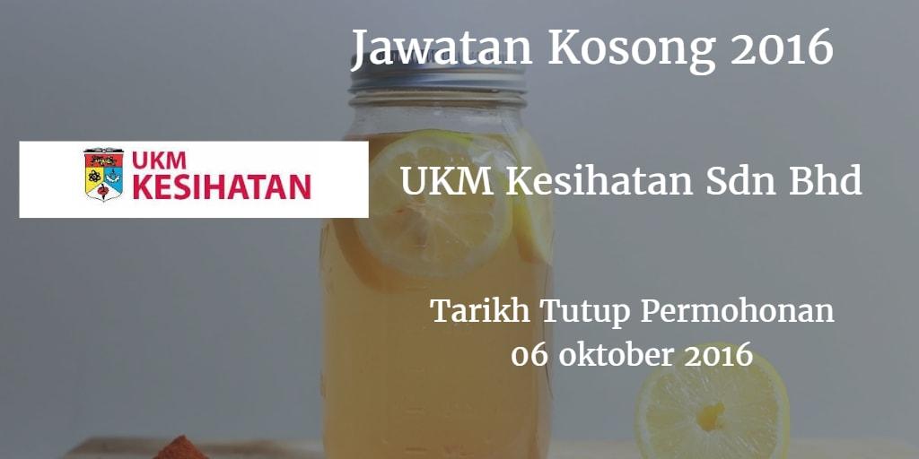 Jawatan Kosong UKM Kesihatan Sdn Bhd 06 Oktober 2016