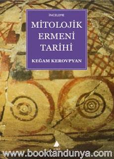 Keğam Kerovpyan - Mitolojik Ermeni Tarihi