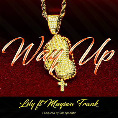 Download Music: Lilly Ft Muyiwa Frank - Way Up