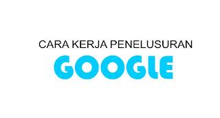 cara kerja penelusuran google
