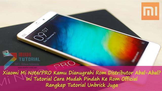 Xiaomi Mi Note/PRO Kamu Dianugrahi Rom Distributor Abal-Abal? Ini Tutorial Cara Mudah Pindah Ke Rom Official