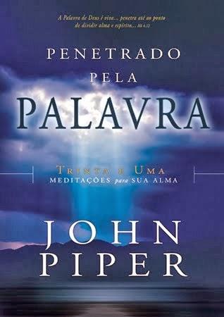John Piper-Penetrado Pela Palavra-