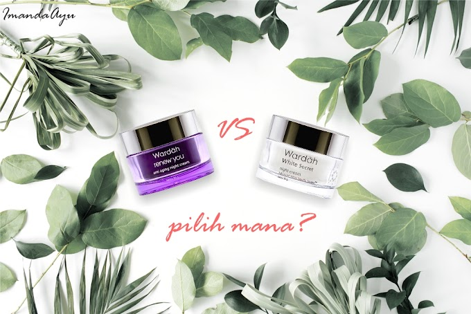 Wardah White Secret VS Wardah Renew You, Pilih mana?